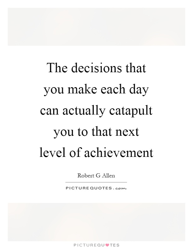 The decisions that you make each day can actually catapult you to that next level of achievement Picture Quote #1