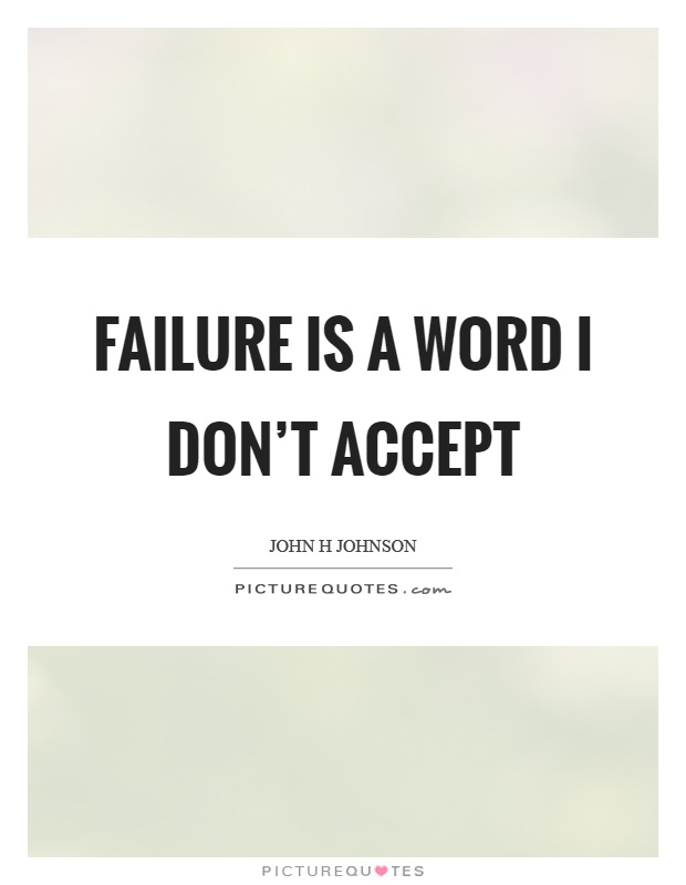 Failure is a word I don't accept Picture Quote #1