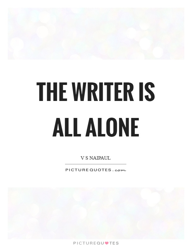 The writer is all alone Picture Quote #1