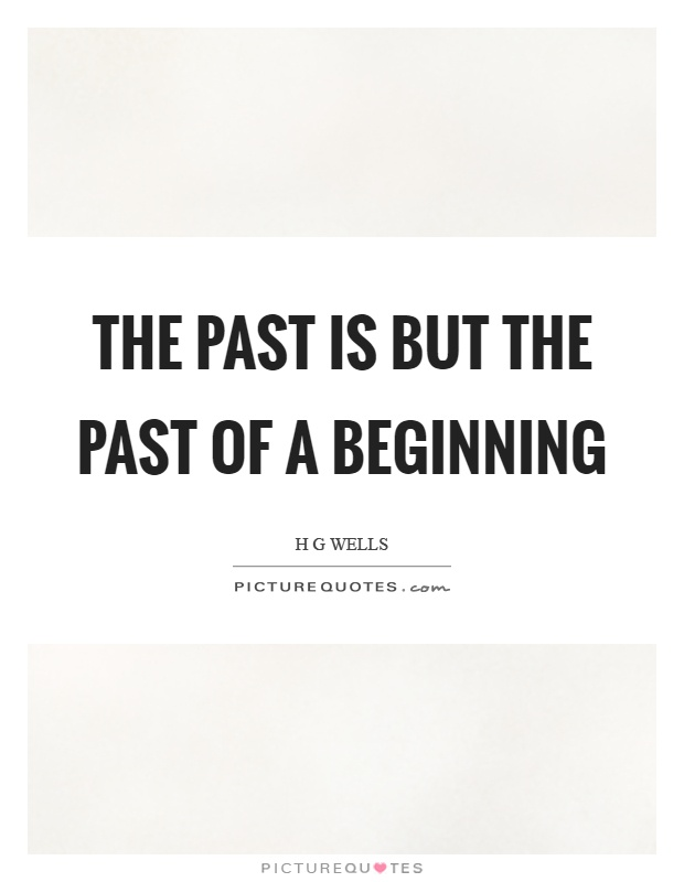 The past is but the past of a beginning Picture Quote #1