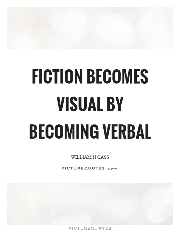 Fiction becomes visual by becoming verbal Picture Quote #1