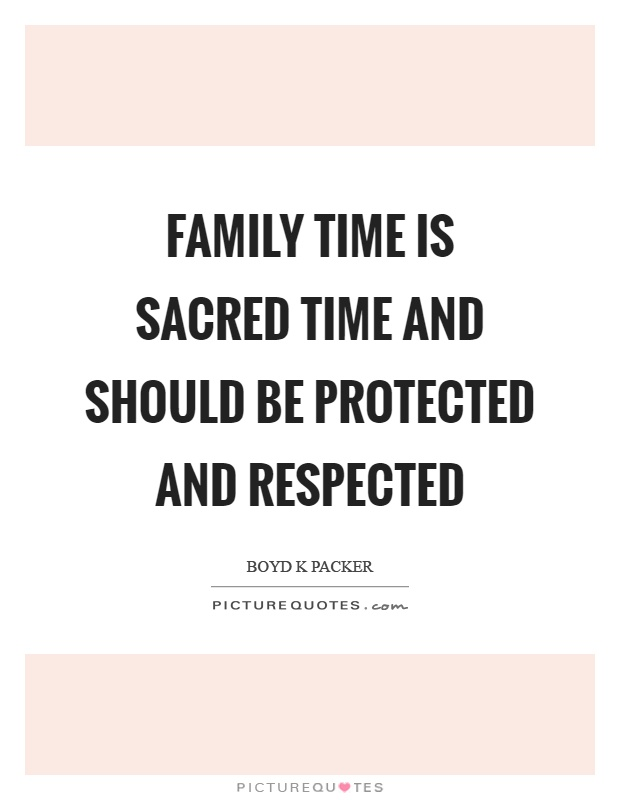 Family time is sacred time and should be protected and respected Picture Quote #1