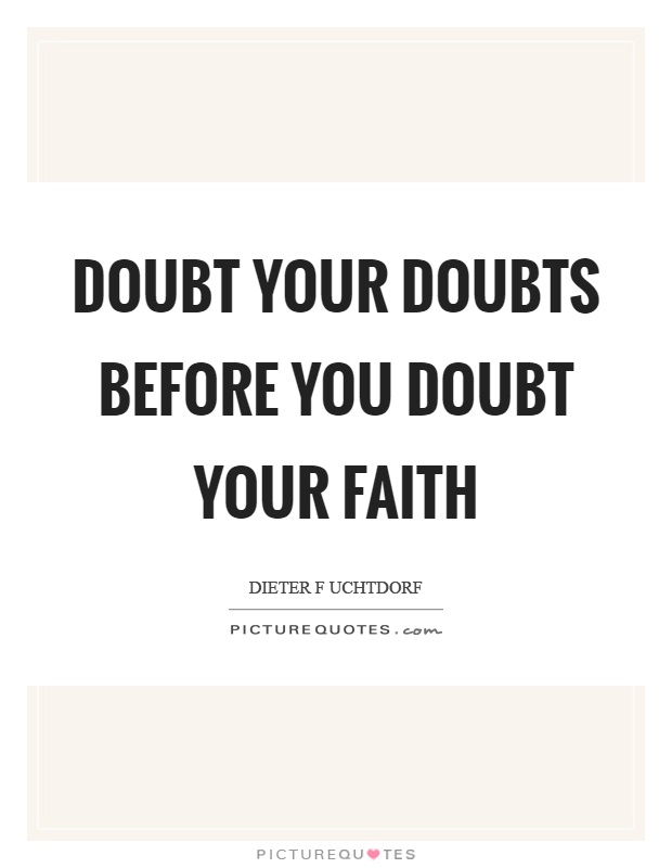 Doubt your doubts before you doubt your faith Picture Quote #1