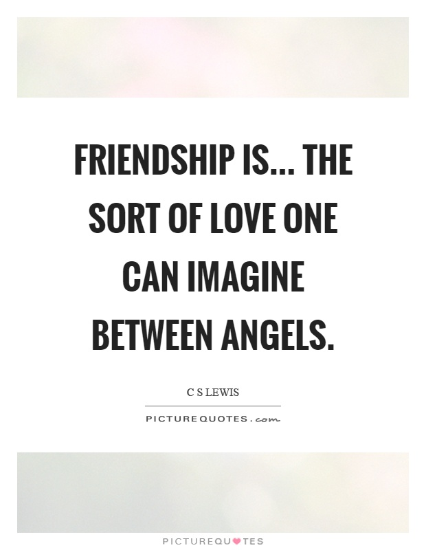 Friendship is... the sort of love one can imagine between angels Picture Quote #1