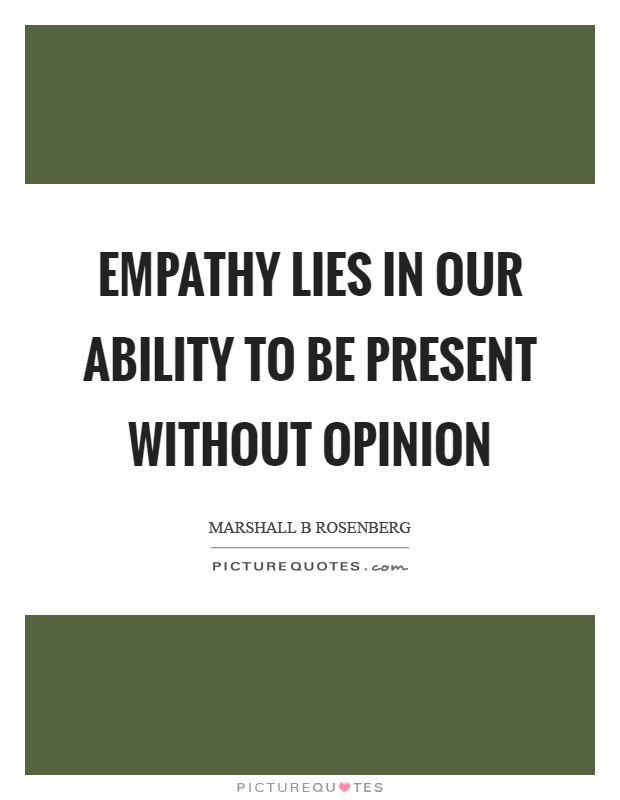 Empathy lies in our ability to be present without opinion Picture Quote #1