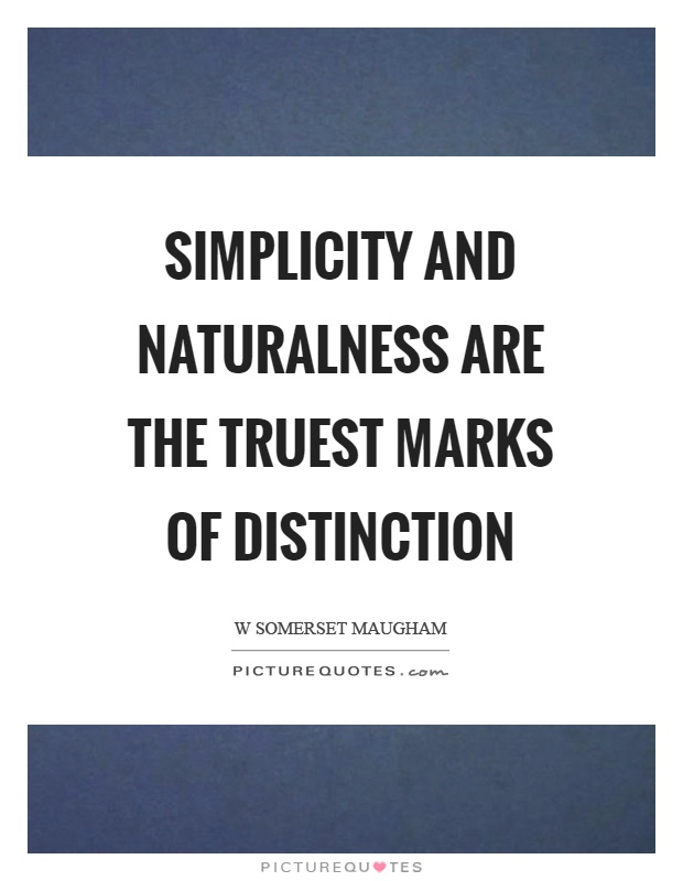 Simplicity and naturalness are the truest marks of distinction Picture Quote #1