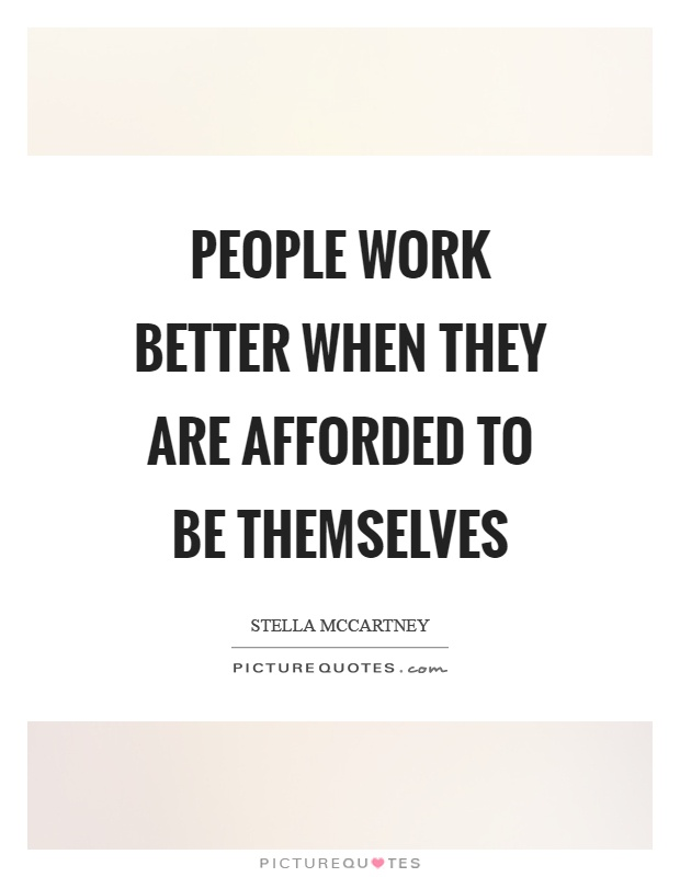 People work better when they are afforded to be themselves Picture Quote #1