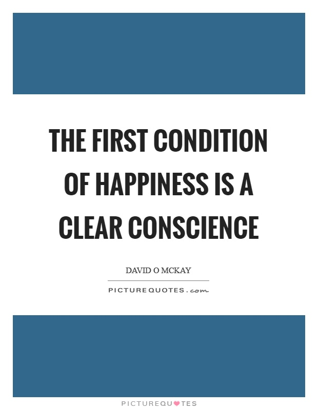 the condition of happiness Our greatest happiness does not depend on the condition of life in which chance has placed us, but is always the result of a good conscience, good health, occupation.