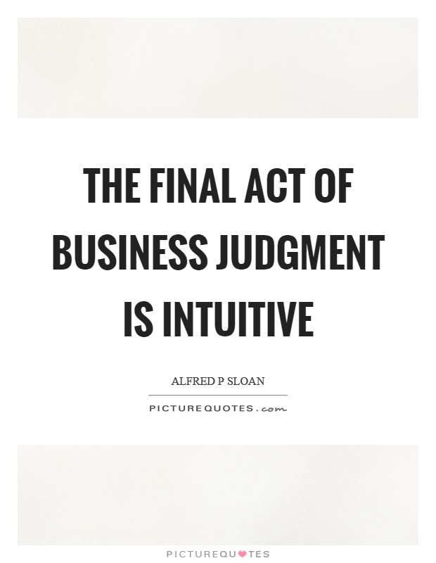 The final act of business judgment is intuitive Picture Quote #1