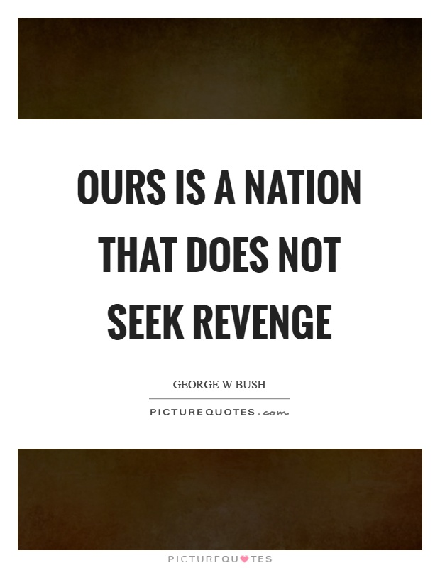 Ours is a nation that does not seek revenge Picture Quote #1