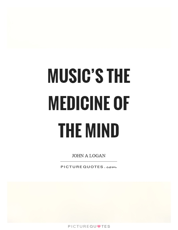 Music's the medicine of the mind Picture Quote #1