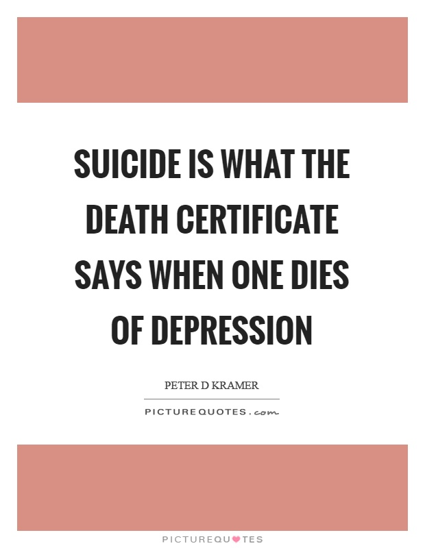 Suicide is what the death certificate says when one dies of depression Picture Quote #1