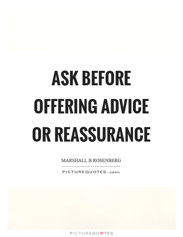 Ask before offering advice or reassurance Picture Quote #1