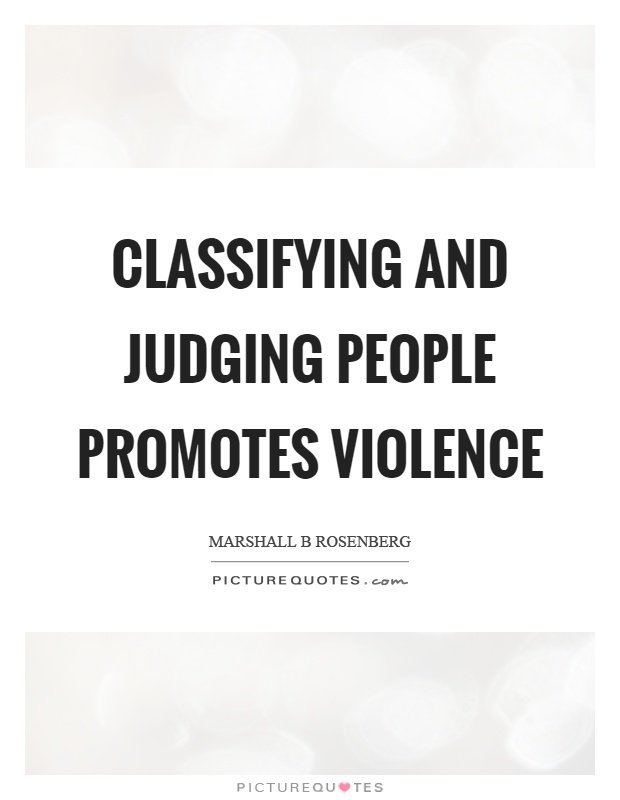 Classifying and judging people promotes violence Picture Quote #1