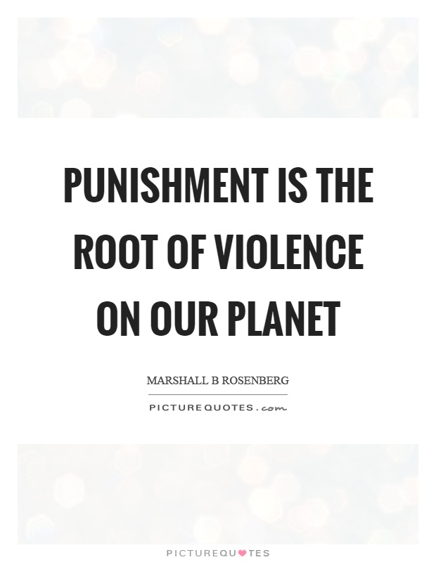 Punishment is the root of violence on our planet Picture Quote #1