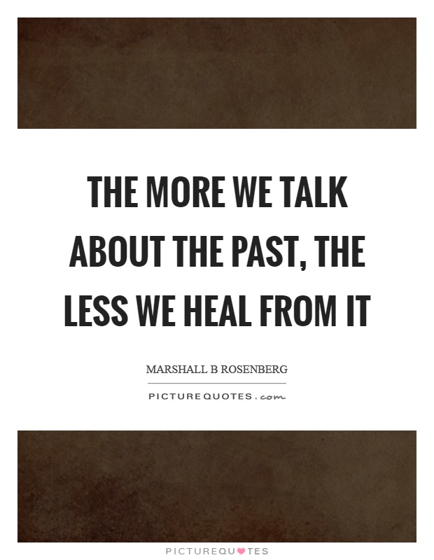 The more we talk about the past, the less we heal from it Picture Quote #1