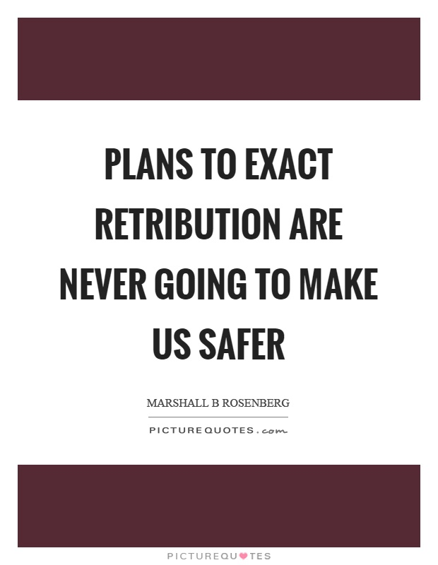 Plans to exact retribution are never going to make us safer Picture Quote #1