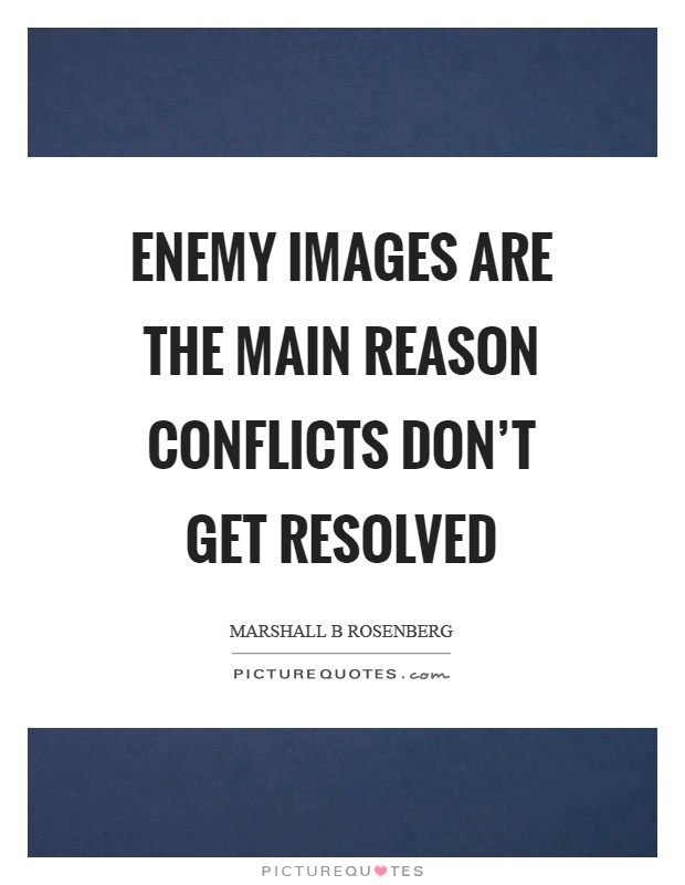Enemy images are the main reason conflicts don't get resolved Picture Quote #1
