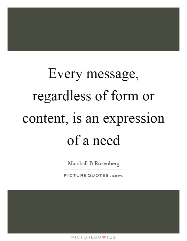 Every message, regardless of form or content, is an expression of a need Picture Quote #1