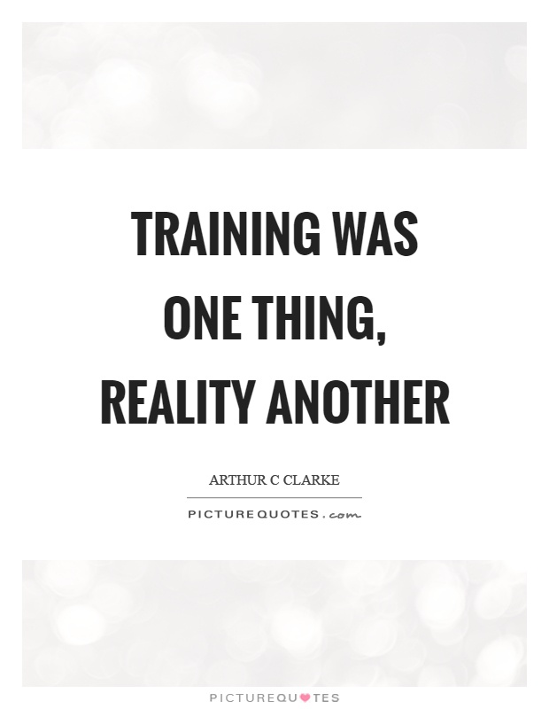 Training was one thing, reality another Picture Quote #1