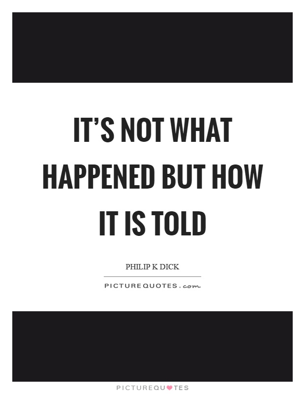 It's not what happened but how it is told Picture Quote #1