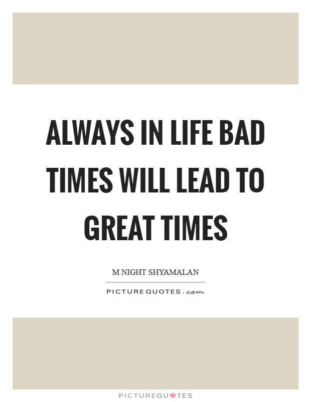 Always in life bad times will lead to great times Picture Quote #1