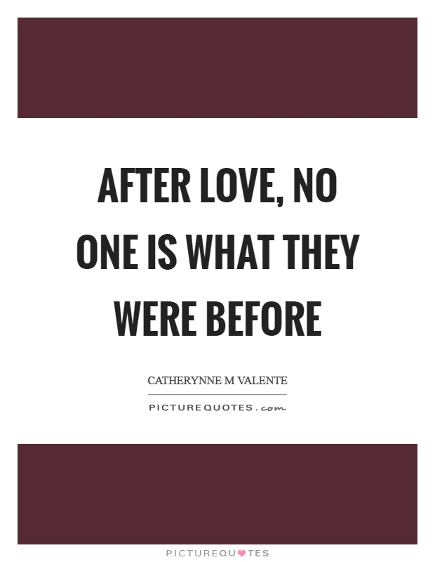 After love, no one is what they were before Picture Quote #1