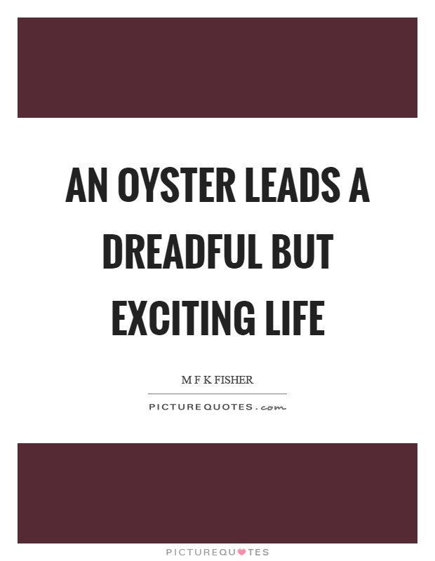 An oyster leads a dreadful but exciting life Picture Quote #1