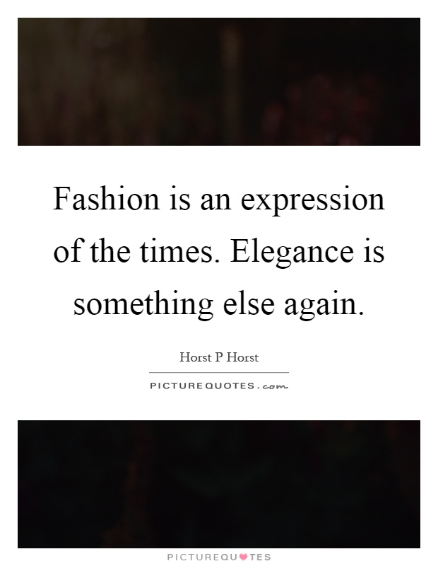 Fashion is an expression of the times. Elegance is something else again Picture Quote #1