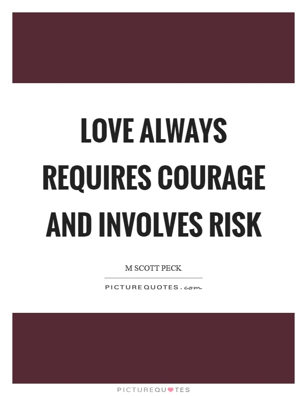 Love always requires courage and involves risk Picture Quote #1