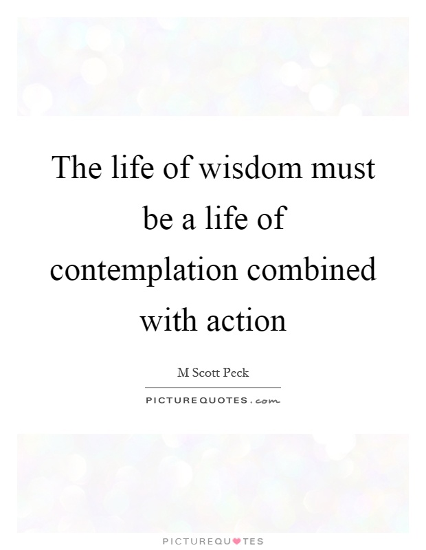 The life of wisdom must be a life of contemplation combined with action Picture Quote #1