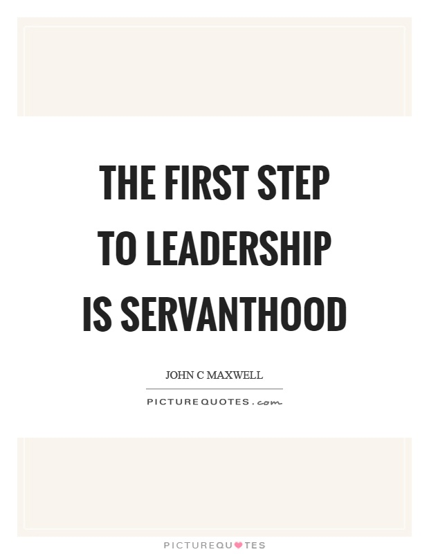 The first step to leadership is servanthood Picture Quote #1