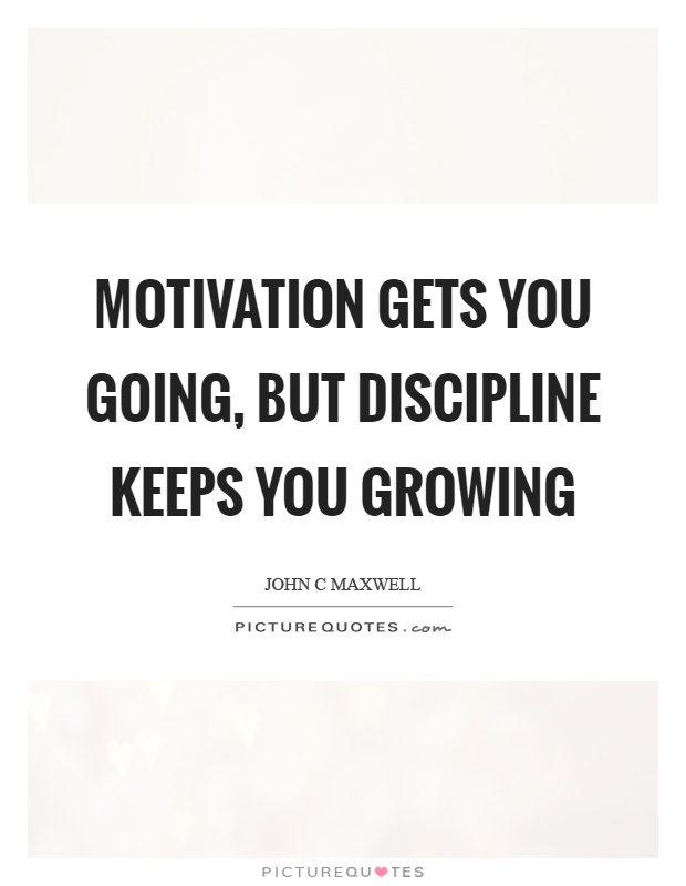 Motivation gets you going, but discipline keeps you growing Picture Quote #1