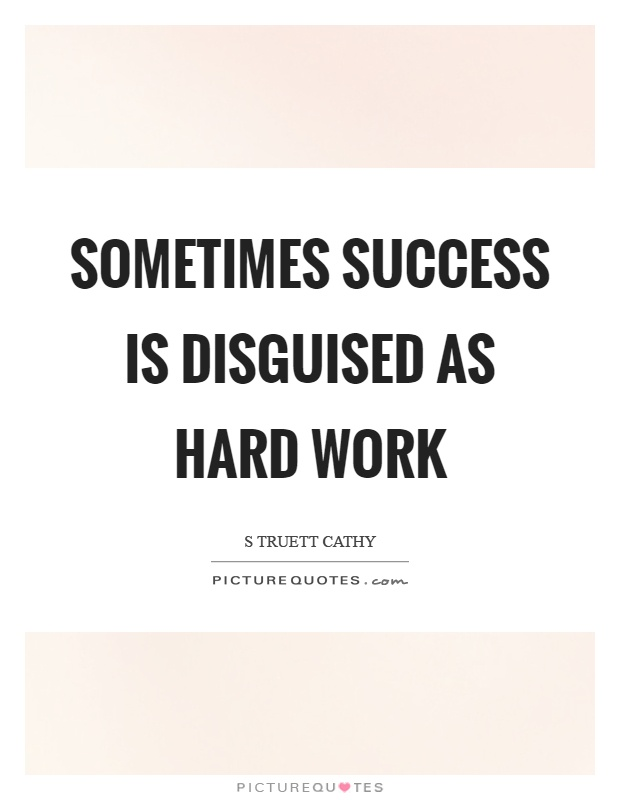 Sometimes success is disguised as hard work Picture Quote #1