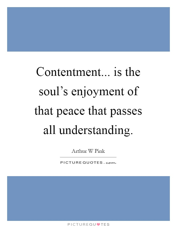 Contentment... is the soul's enjoyment of that peace that passes all understanding Picture Quote #1