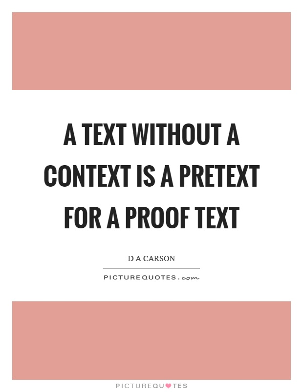 A text without a context is a pretext for a proof text Picture Quote #1