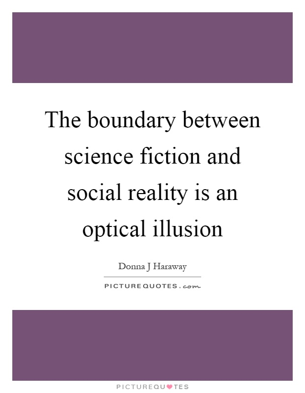 The boundary between science fiction and social reality is an optical illusion Picture Quote #1