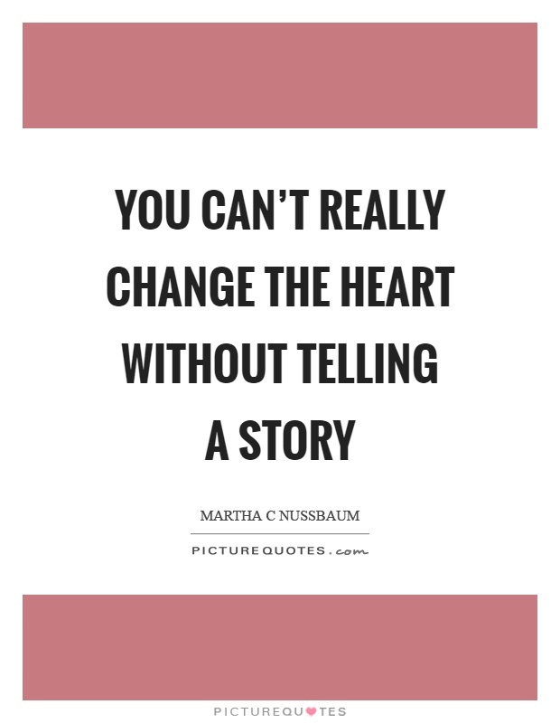 You can't really change the heart without telling a story Picture Quote #1