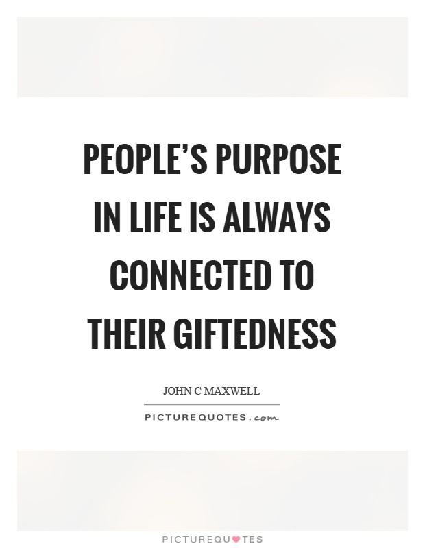 People's purpose in life is always connected to their giftedness Picture Quote #1