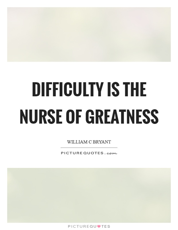 Difficulty is the nurse of greatness Picture Quote #1