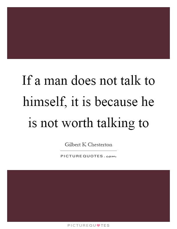 If a man does not talk to himself, it is because he is not worth talking to Picture Quote #1