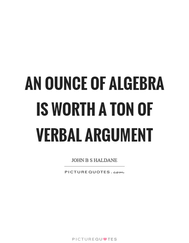 An ounce of algebra is worth a ton of verbal argument Picture Quote #1