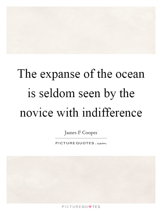 The expanse of the ocean is seldom seen by the novice with indifference Picture Quote #1
