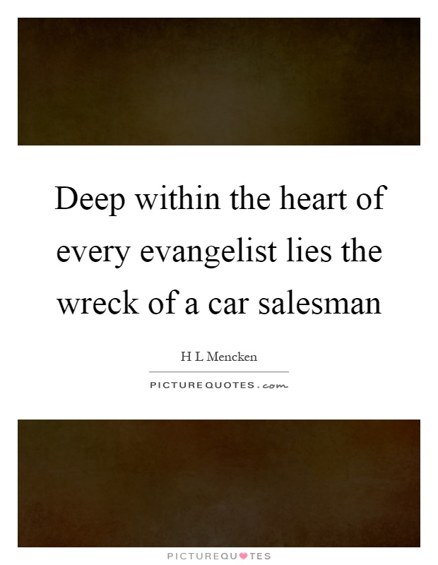 Deep within the heart of every evangelist lies the wreck of a car salesman Picture Quote #1