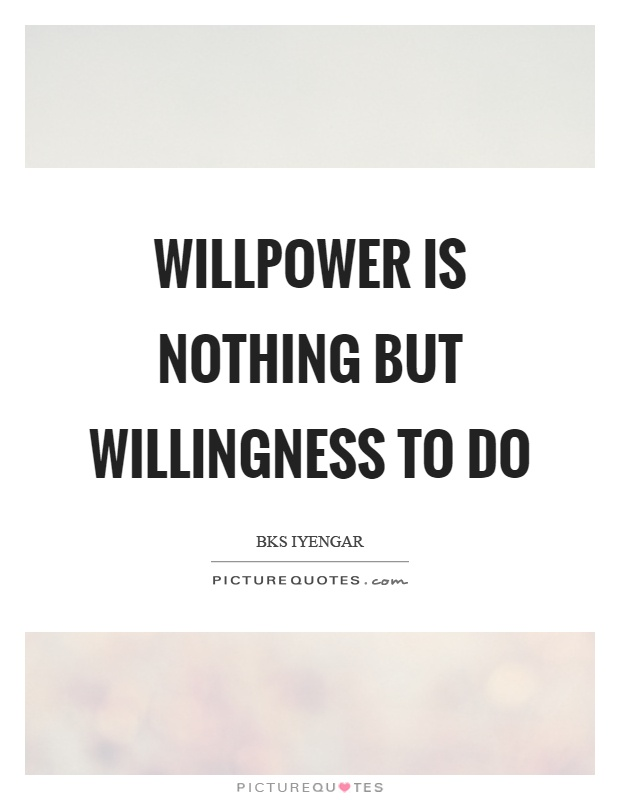 Willpower is nothing but willingness to do Picture Quote #1