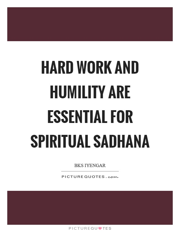 Hard work and humility are essential for spiritual sadhana Picture Quote #1