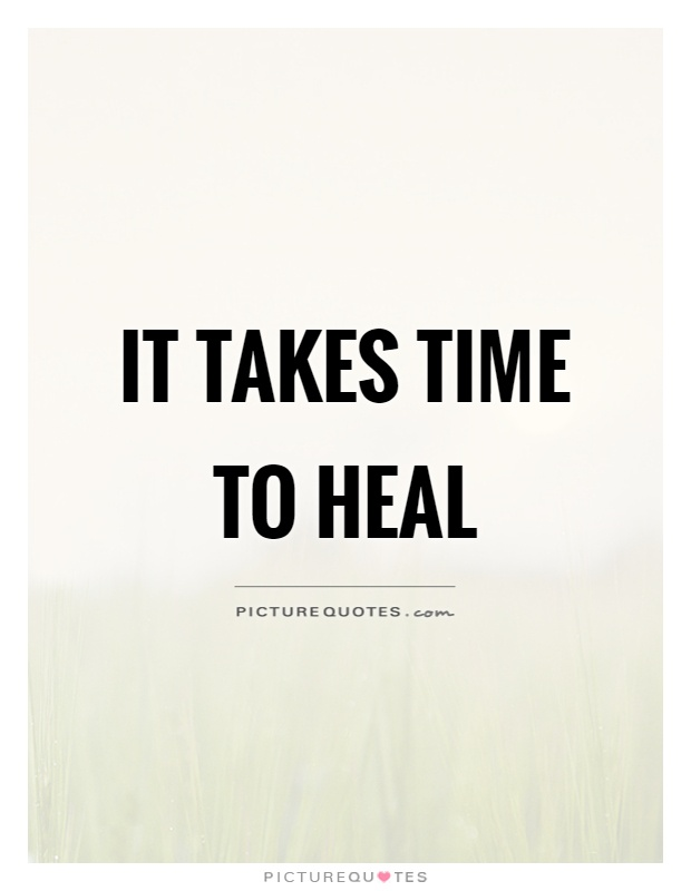 It takes time to heal Picture Quote #1