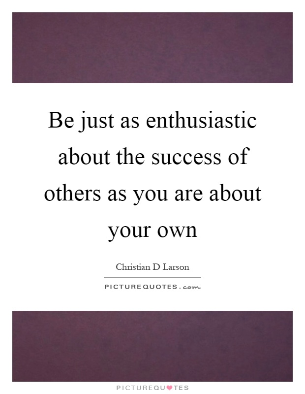 Be just as enthusiastic about the success of others as you are about your own Picture Quote #1