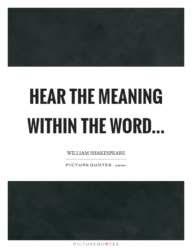 Hear The Meaning Within The Word