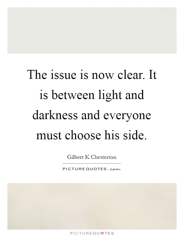 The issue is now clear. It is between light and darkness ...